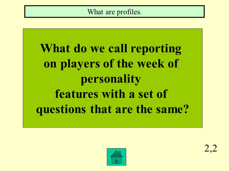 2,2 What do we call reporting on players of the week of personality features with a set of questions that are the same.