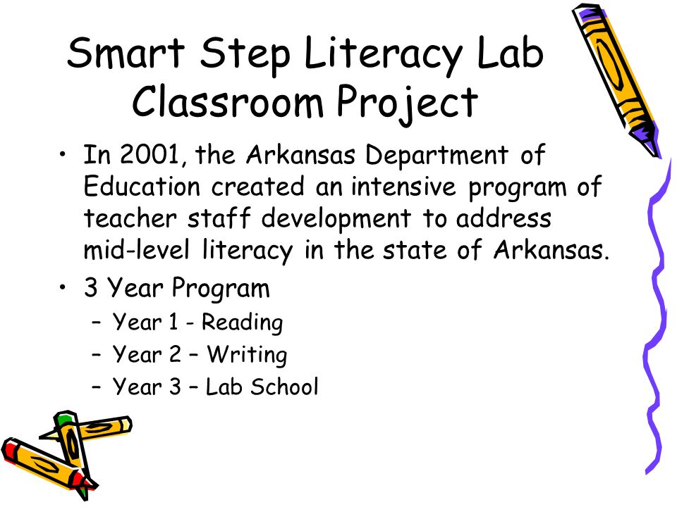 Smart Step Literacy Lab Classroom Project In 2001, the Arkansas Department of Education created an intensive program of teacher staff development to a