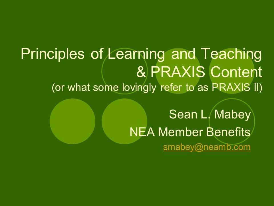 Principles of Learning and Teaching & PRAXIS Content (or what some lovingly refer to as PRAXIS II) Sean L.