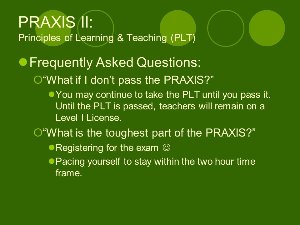 PRAXIS II: Principles of Learning & Teaching (PLT) Frequently Asked Questions: What if I dont pass the PRAXIS.