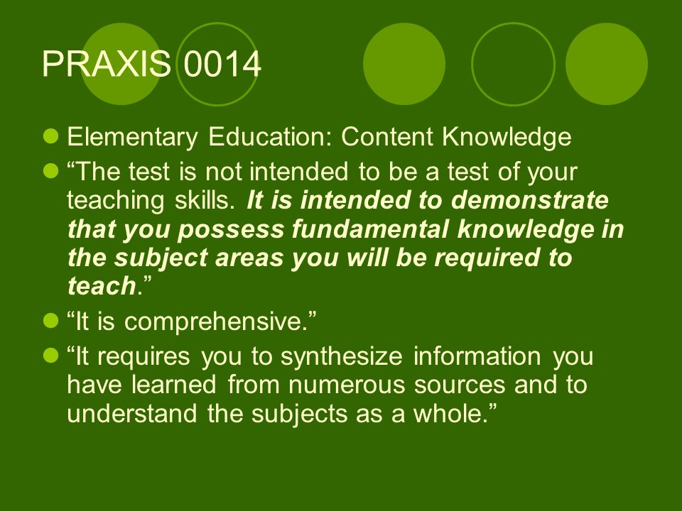 PRAXIS 0014 Elementary Education: Content Knowledge The test is not intended to be a test of your teaching skills.
