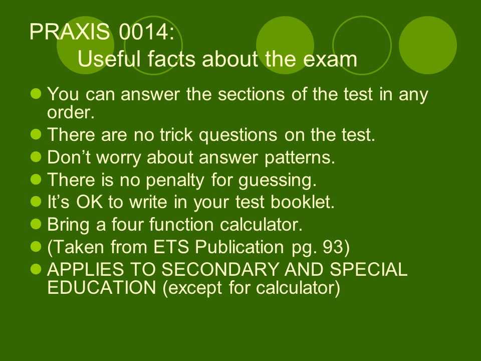 PRAXIS 0014: Useful facts about the exam You can answer the sections of the test in any order.