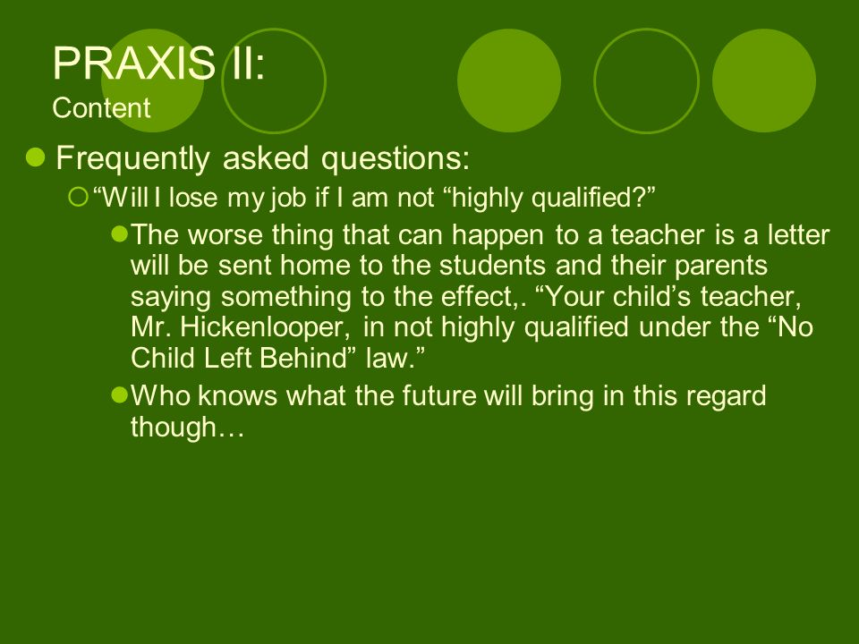 PRAXIS II: Content Frequently asked questions: Will I lose my job if I am not highly qualified.