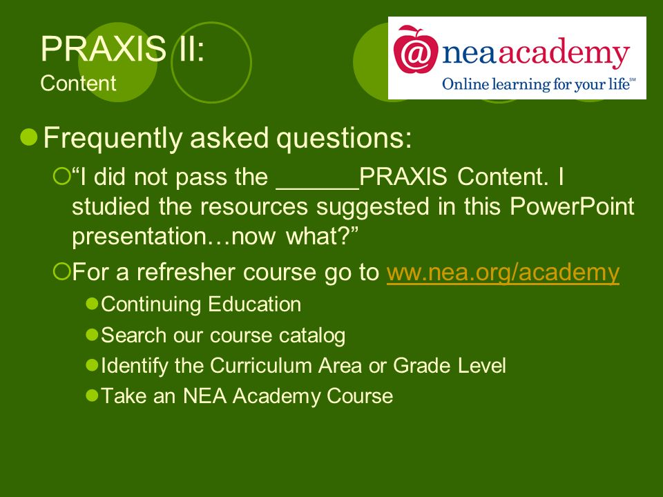 PRAXIS II: Content Frequently asked questions: I did not pass the ______PRAXIS Content.