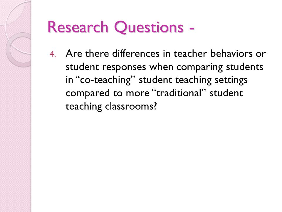 Research Questions - 4. Are there differences in teacher behaviors or student responses when comparing students in co-teaching student teaching settin