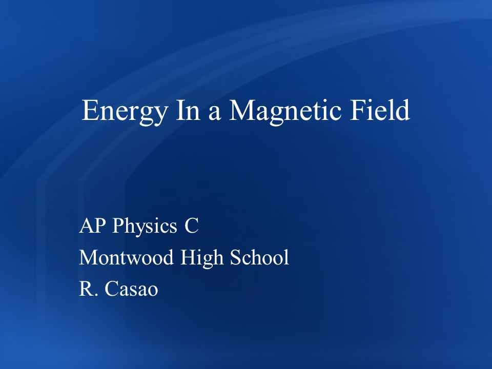 Energy In a Magnetic Field AP Physics C Montwood High School R. Casao