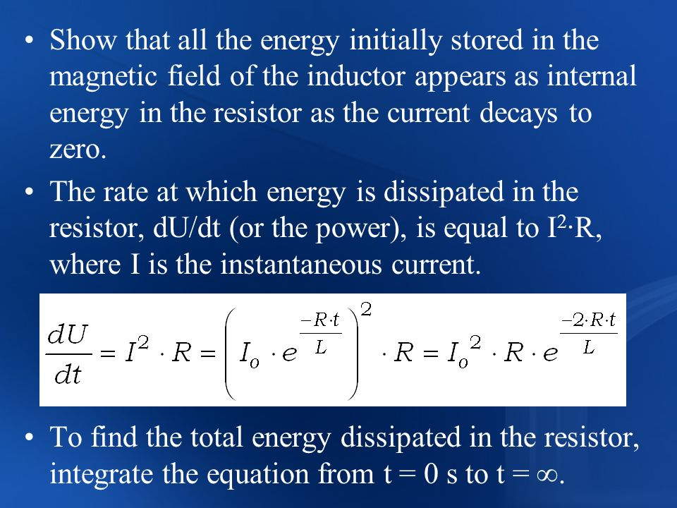 Show that all the energy initially stored in the magnetic field of the inductor appears as internal energy in the resistor as the current decays to ze