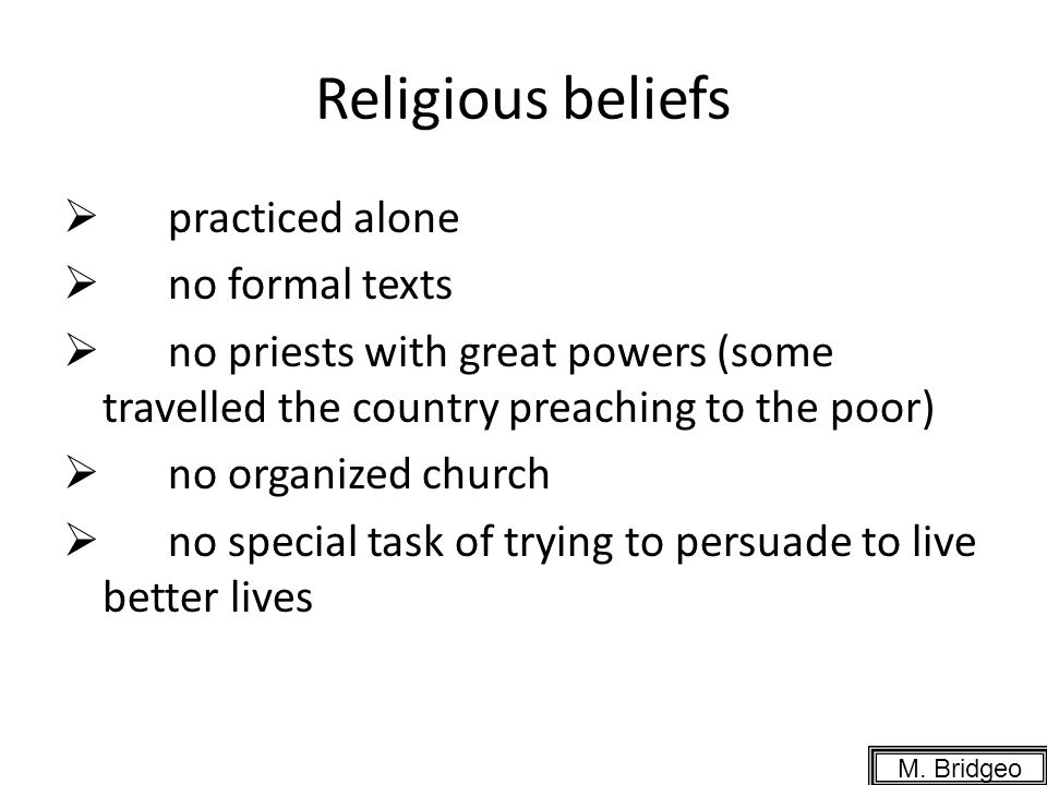 Religious beliefs practiced alone no formal texts no priests with great powers (some travelled the country preaching to the poor) no organized church no special task of trying to persuade to live better lives M.