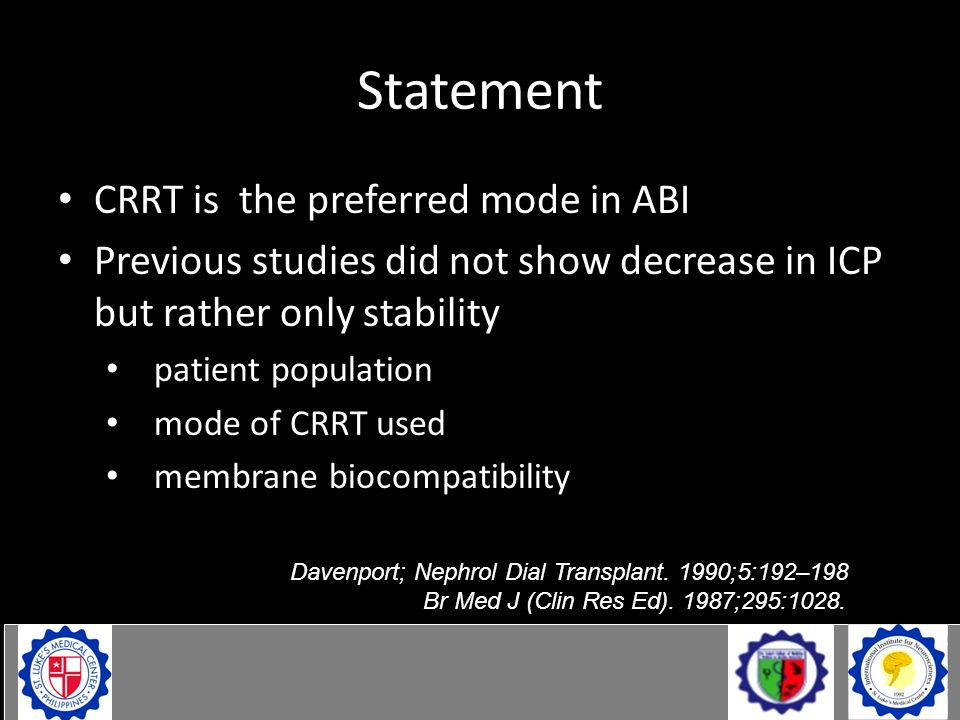 Statement CRRT is the preferred mode in ABI Previous studies did not show decrease in ICP but rather only stability patient population mode of CRRT us