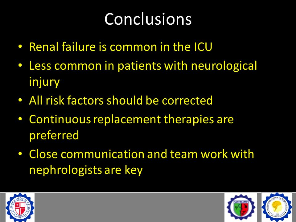 Conclusions Renal failure is common in the ICU Less common in patients with neurological injury All risk factors should be corrected Continuous replac