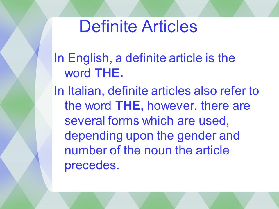 Definite Articles In English, a definite article is the word THE. In Italian, definite articles also refer to the word THE, however, there are several
