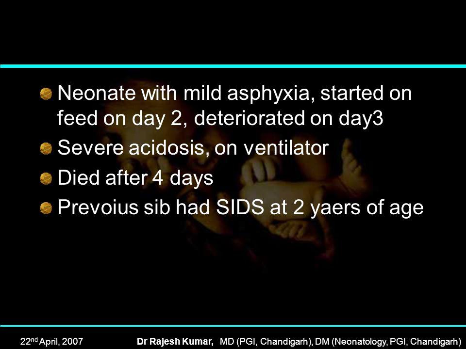 22 nd April, 2007Dr Rajesh Kumar, MD (PGI, Chandigarh), DM (Neonatology, PGI, Chandigarh) Neonate with mild asphyxia, started on feed on day 2, deteri