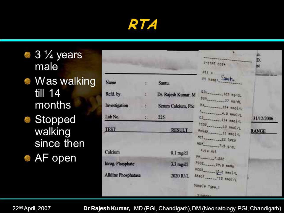22 nd April, 2007Dr Rajesh Kumar, MD (PGI, Chandigarh), DM (Neonatology, PGI, Chandigarh) RTA 3 ¼ years male Was walking till 14 months Stopped walkin