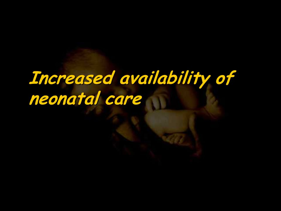 Increased availability of neonatal care