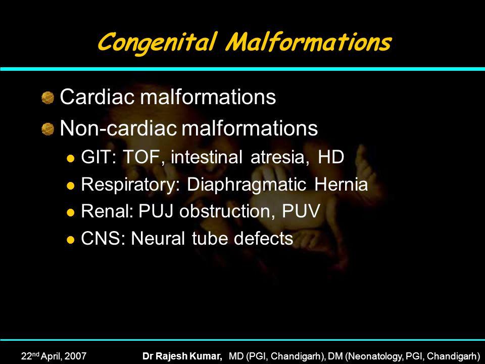 22 nd April, 2007Dr Rajesh Kumar, MD (PGI, Chandigarh), DM (Neonatology, PGI, Chandigarh) Congenital Malformations Cardiac malformations Non-cardiac m