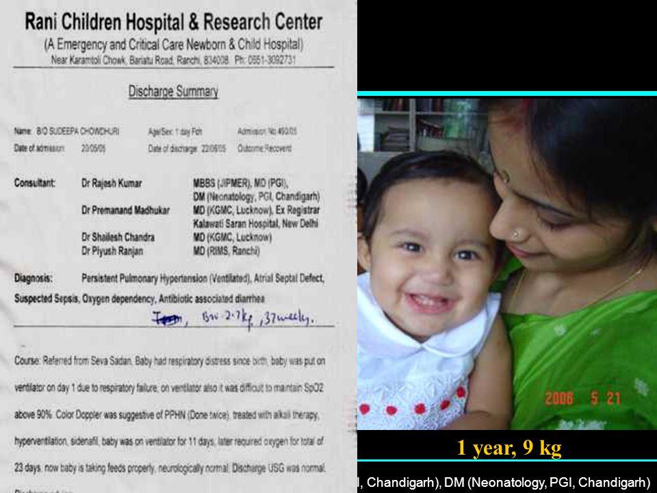 22 nd April, 2007Dr Rajesh Kumar, MD (PGI, Chandigarh), DM (Neonatology, PGI, Chandigarh) 1 year, 9 kg
