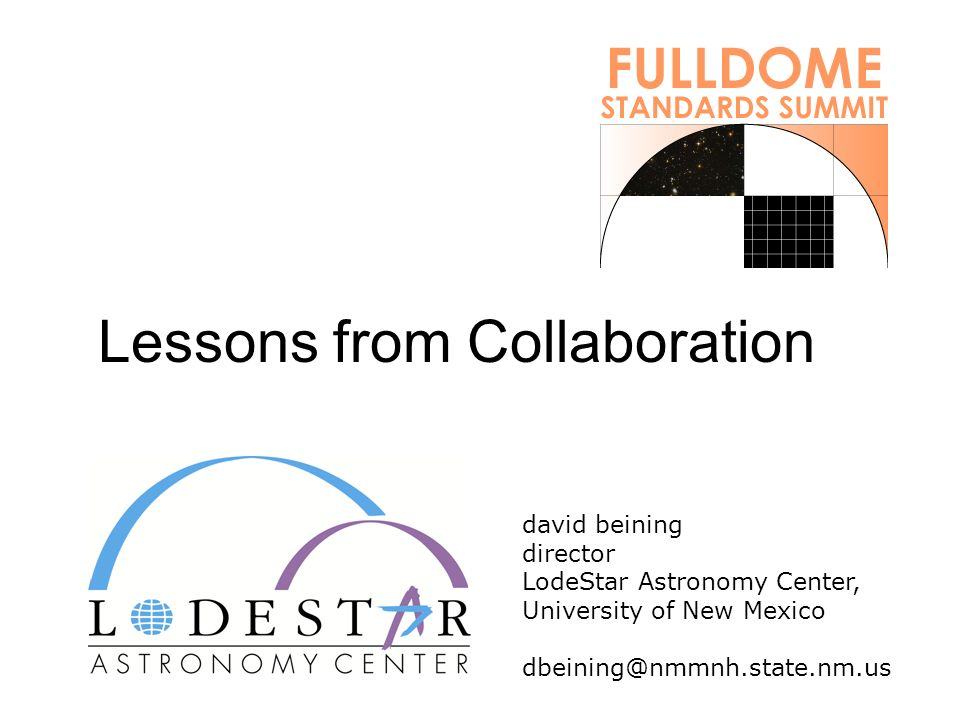 Lessons from Collaboration david beining director LodeStar Astronomy Center, University of New Mexico dbeining@nmmnh.state.nm.us