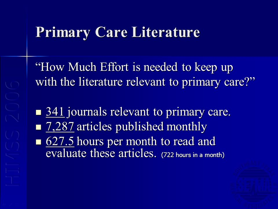 Primary Care Literature How Much Effort is needed to keep up with the literature relevant to primary care? 341 journals relevant to primary care. 341