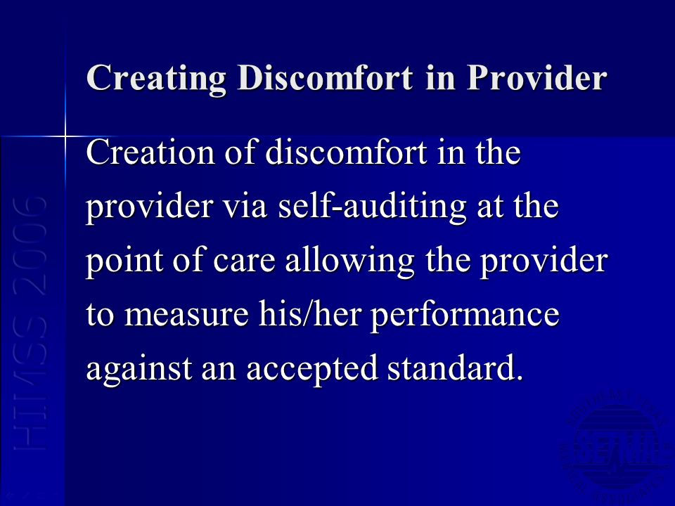 Creating Discomfort in Provider Creation of discomfort in the provider via self-auditing at the point of care allowing the provider to measure his/her performance against an accepted standard.