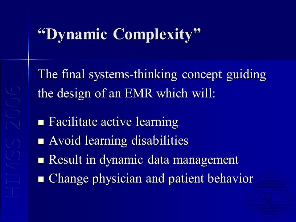 Dynamic Complexity The final systems-thinking concept guiding the design of an EMR which will: Facilitate active learning Facilitate active learning A