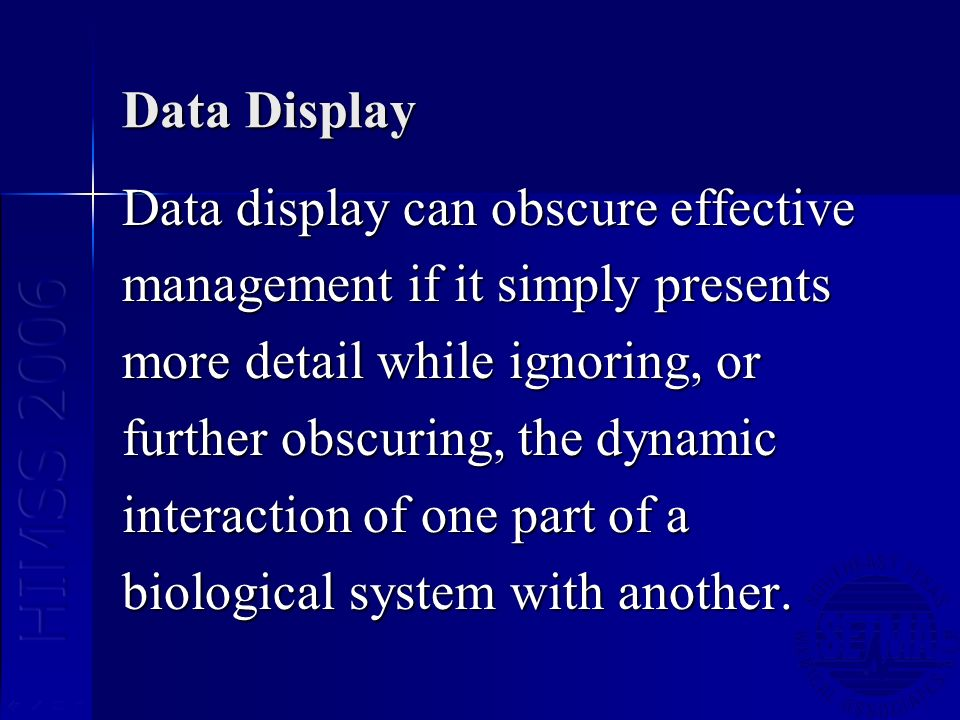 Data Display Data display can obscure effective management if it simply presents more detail while ignoring, or further obscuring, the dynamic interac