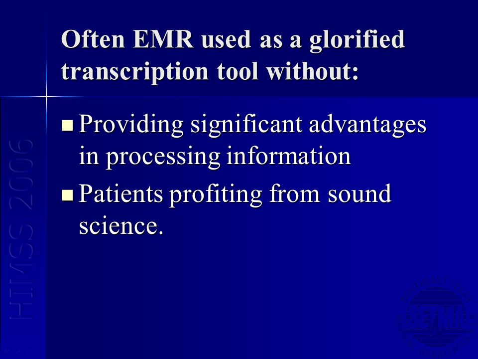 Often EMR used as a glorified transcription tool without: Providing significant advantages in processing information Providing significant advantages