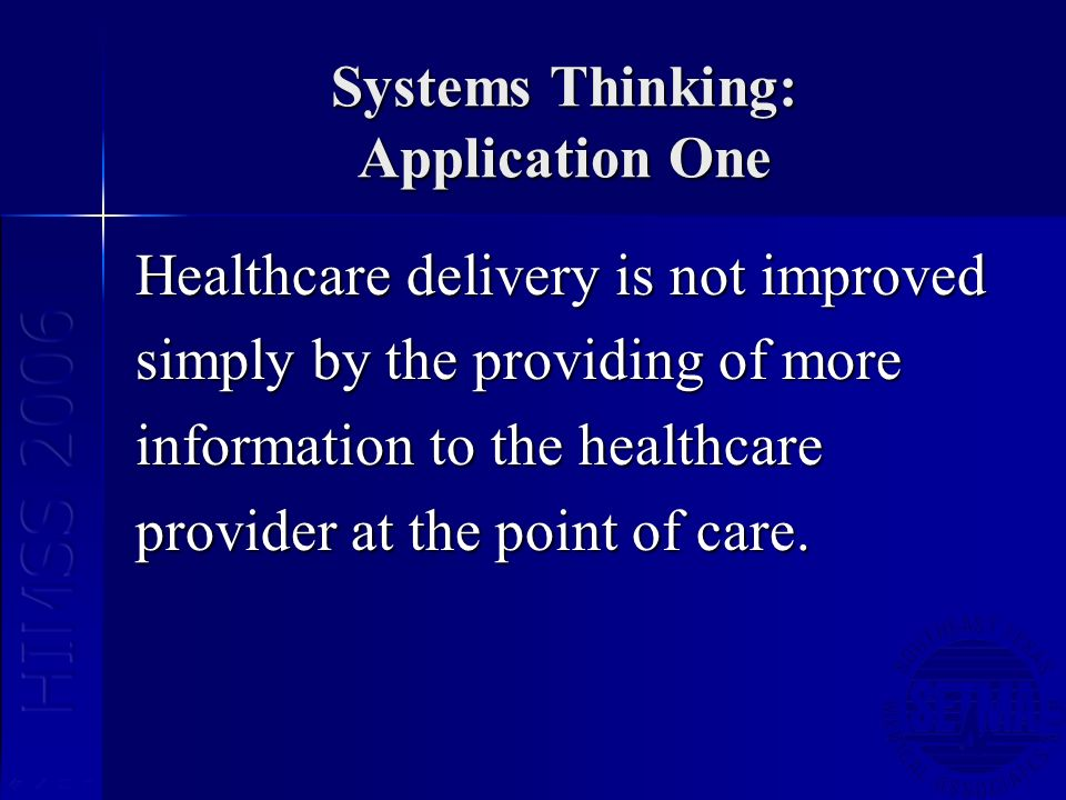 Systems Thinking: Application One Healthcare delivery is not improved simply by the providing of more information to the healthcare provider at the po