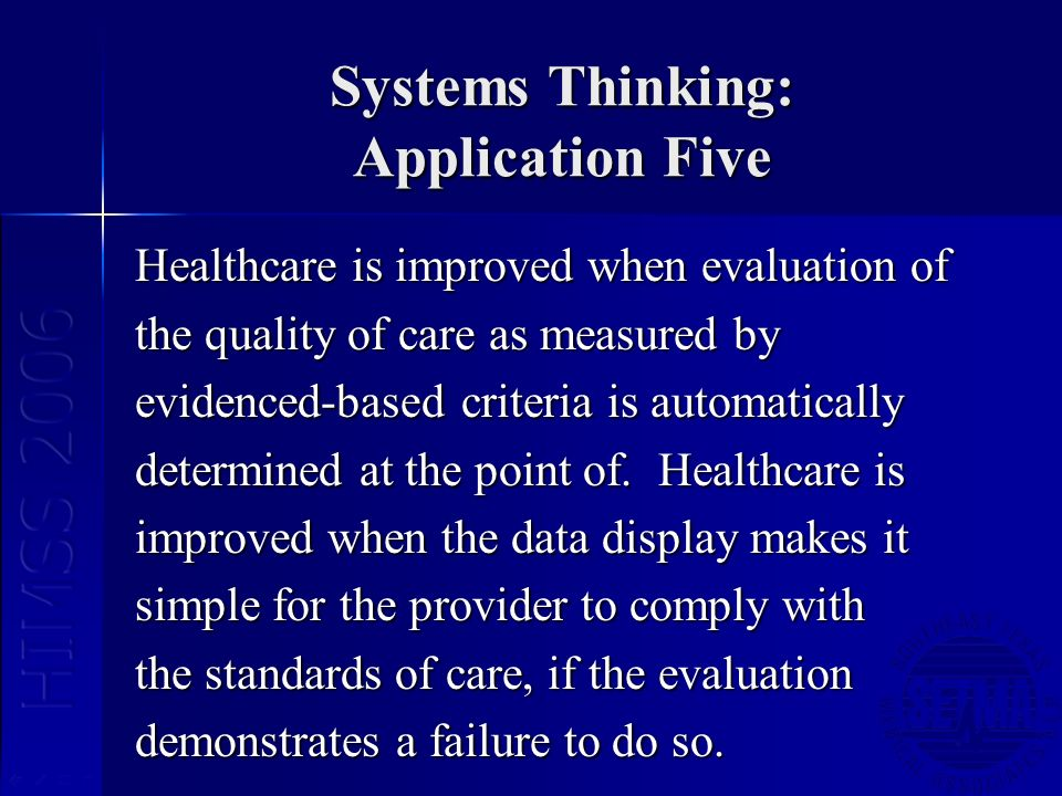 Systems Thinking: Application Five Healthcare is improved when evaluation of the quality of care as measured by evidenced-based criteria is automatically determined at the point of.