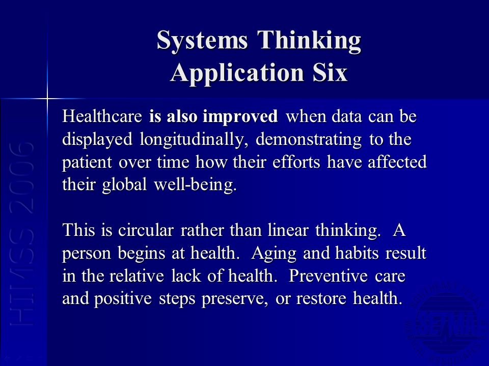 Systems Thinking Application Six Healthcare is also improved when data can be displayed longitudinally, demonstrating to the patient over time how the