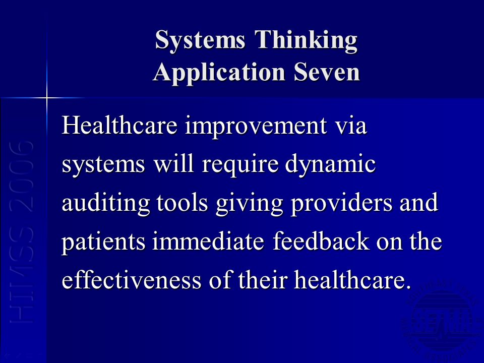 Systems Thinking Application Seven Healthcare improvement via systems will require dynamic auditing tools giving providers and patients immediate feed
