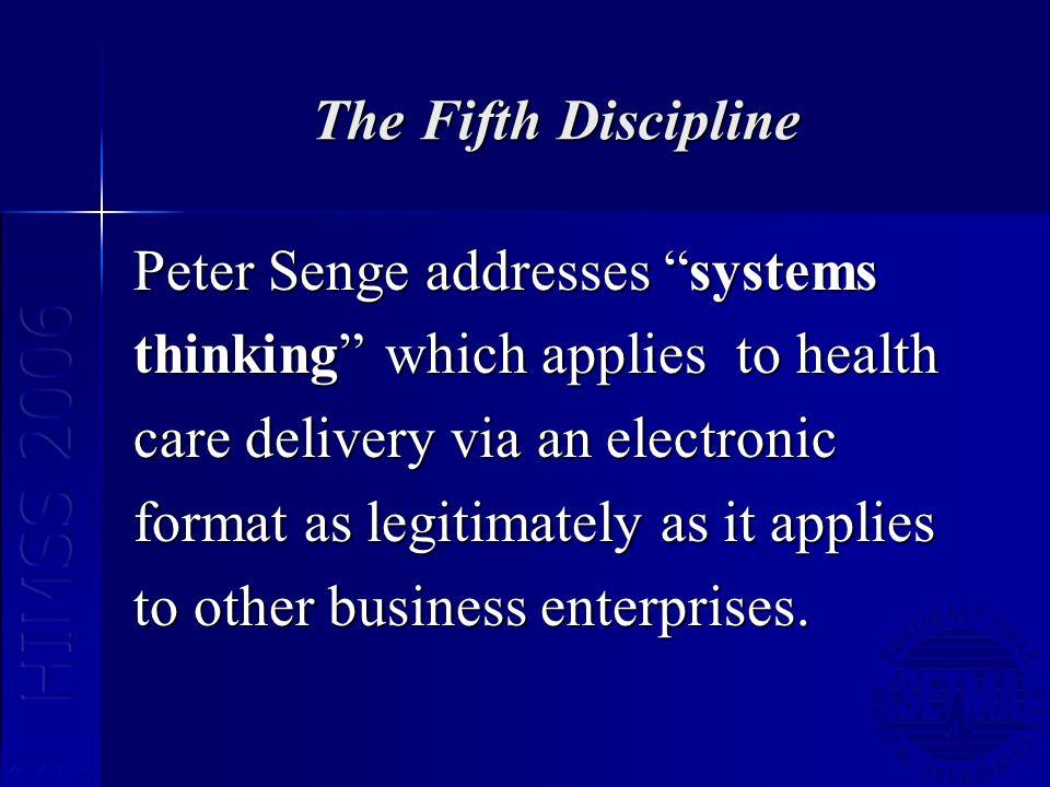 The Fifth Discipline Peter Senge addresses systems thinking which applies to health care delivery via an electronic format as legitimately as it appli