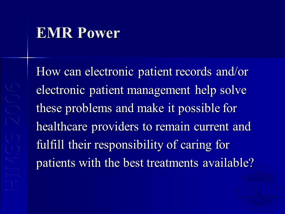 EMR Power How can electronic patient records and/or electronic patient management help solve these problems and make it possible for healthcare providers to remain current and fulfill their responsibility of caring for patients with the best treatments available