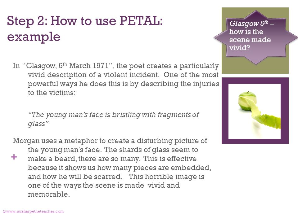 + Step 2: How to use PETAL: example © www.mrsharpetheteacher.com Glasgow 5 th – how is the scene made vivid? In Glasgow, 5 th March 1971, the poet cre