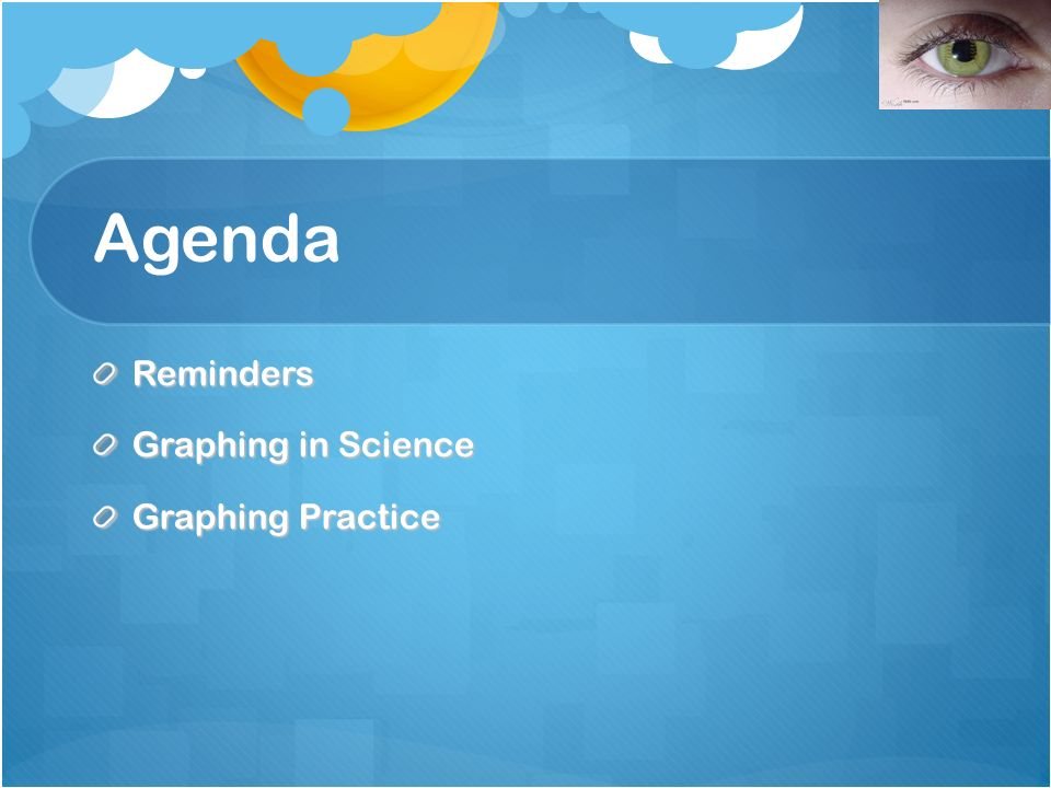 Agenda Reminders Graphing in Science Graphing Practice