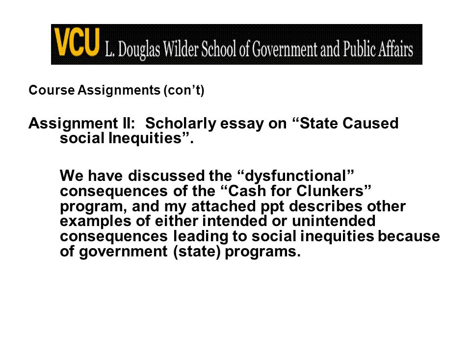 Course Assignments (cont) Assignment II: Scholarly essay on State Caused social Inequities.
