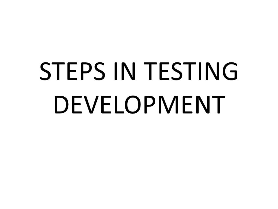 STEPS IN TESTING DEVELOPMENT