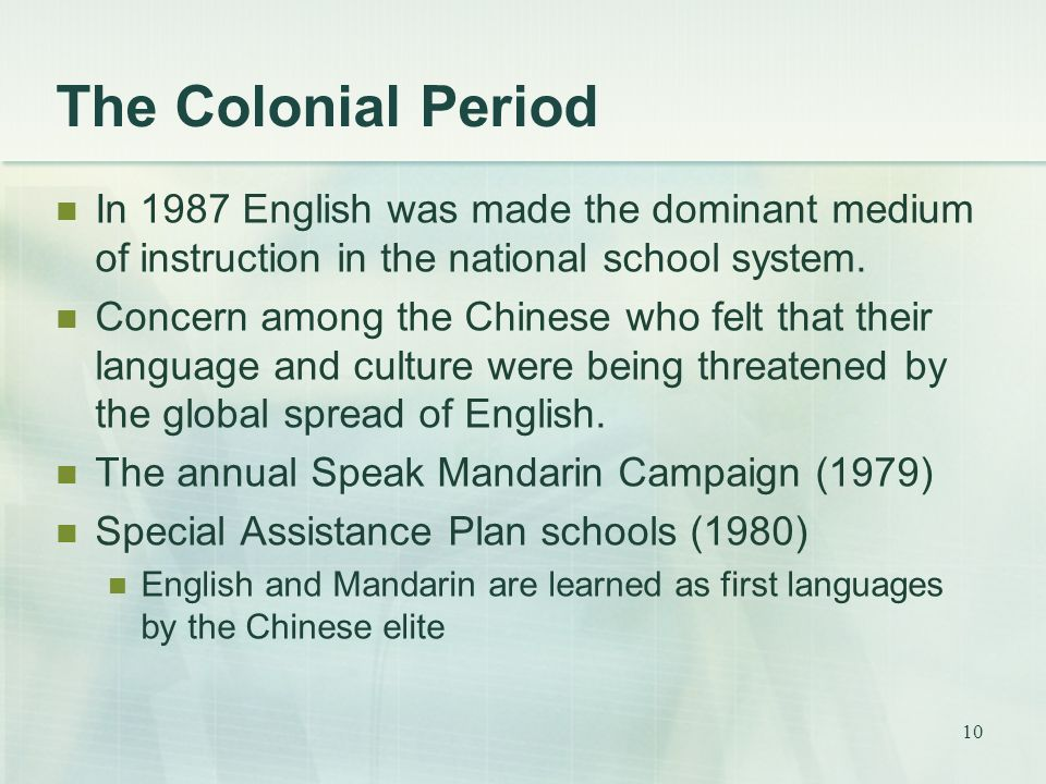 10 The Colonial Period In 1987 English was made the dominant medium of instruction in the national school system.