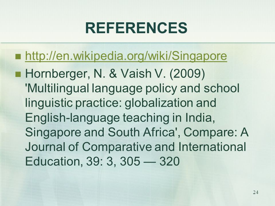 24 REFERENCES http://en.wikipedia.org/wiki/Singapore Hornberger, N.