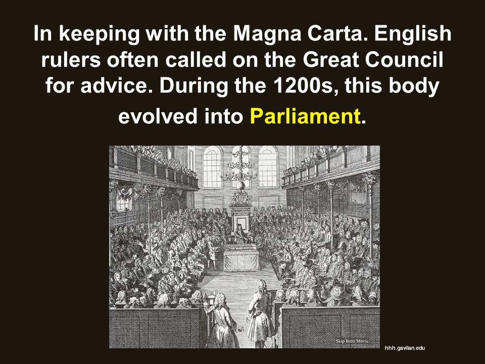 In keeping with the Magna Carta. English rulers often called on the Great Council for advice. During the 1200s, this body evolved into Parliament. hhh