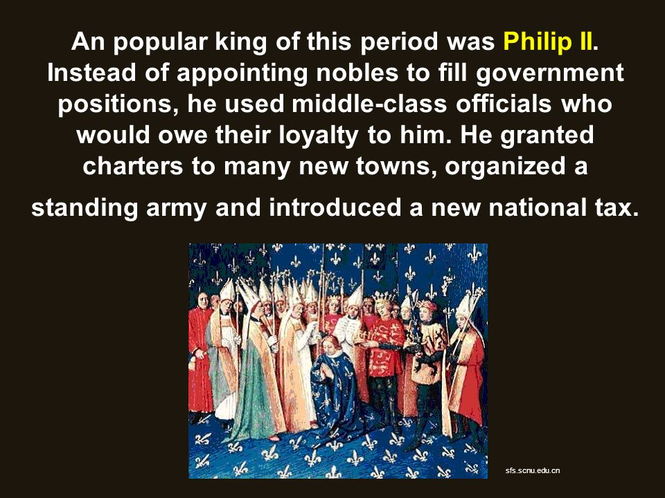An popular king of this period was Philip II. Instead of appointing nobles to fill government positions, he used middle-class officials who would owe