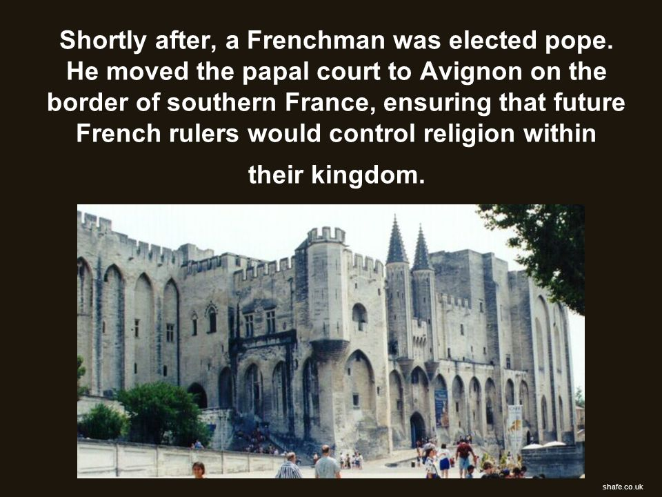Shortly after, a Frenchman was elected pope. He moved the papal court to Avignon on the border of southern France, ensuring that future French rulers