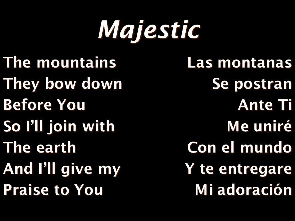 Majestic So Ill join With the earth And Ill give My praise to You (3x) Me uniré Con el mundo Y Te entregare Mi adoración (3x)