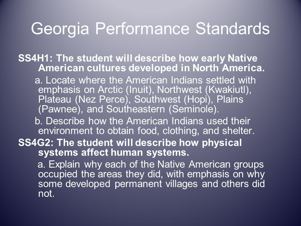 Georgia Performance Standards SS4H1: The student will describe how early Native American cultures developed in North America. a. Locate where the Amer