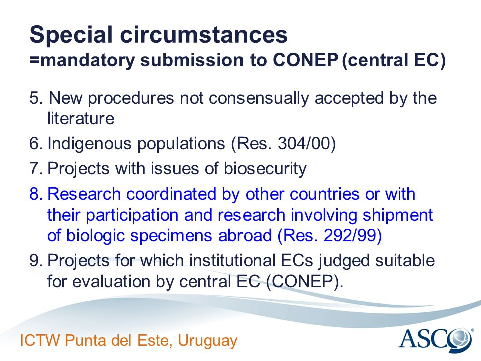 ICTW Punta del Este, Uruguay Special circumstances =mandatory submission to CONEP(central EC) 5. New procedures not consensually accepted by the liter