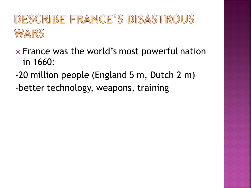 France was the worlds most powerful nation in 1660: -20 million people (England 5 m, Dutch 2 m) -better technology, weapons, training