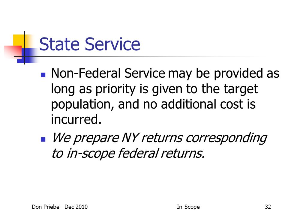 Don Priebe - Dec 2010In-Scope32 State Service Non-Federal Service may be provided as long as priority is given to the target population, and no additional cost is incurred.