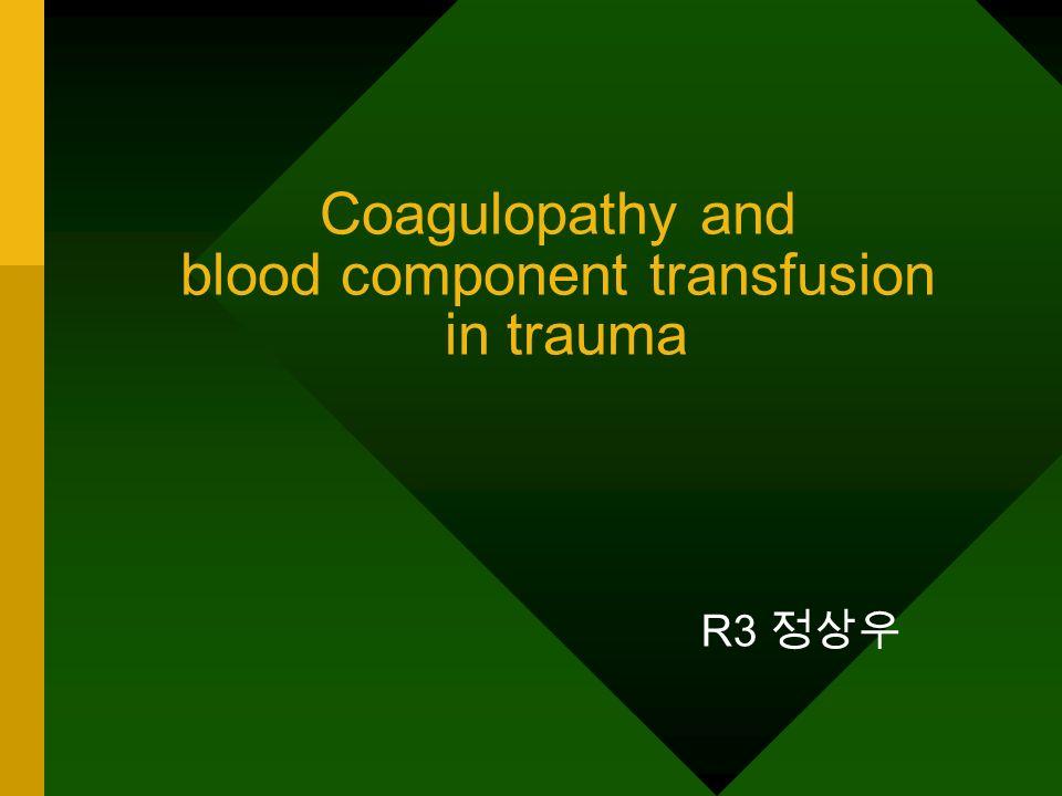 Coagulopathy and blood component transfusion in trauma R3