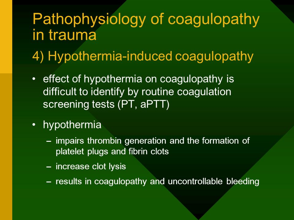 Pathophysiology of coagulopathy in trauma 4) Hypothermia-induced coagulopathy effect of hypothermia on coagulopathy is difficult to identify by routin
