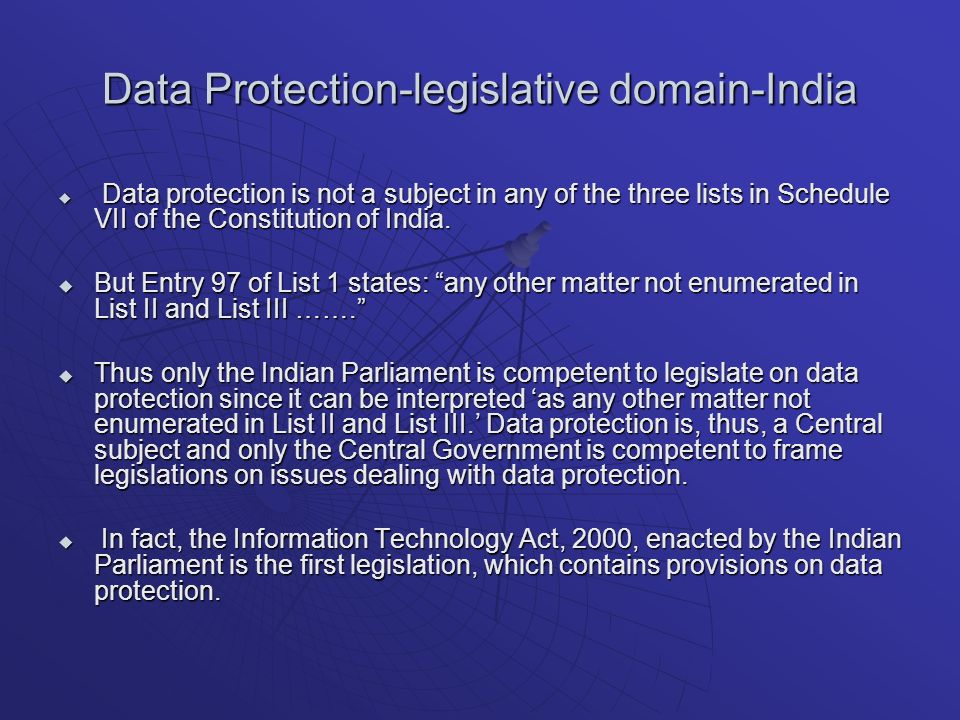 Data Protection-legislative domain-India Data protection is not a subject in any of the three lists in Schedule VII of the Constitution of India.