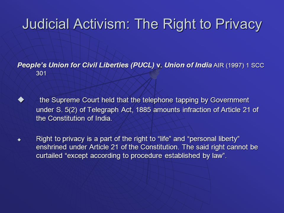 Judicial Activism: The Right to Privacy Peoples Union for Civil Liberties (PUCL) v.